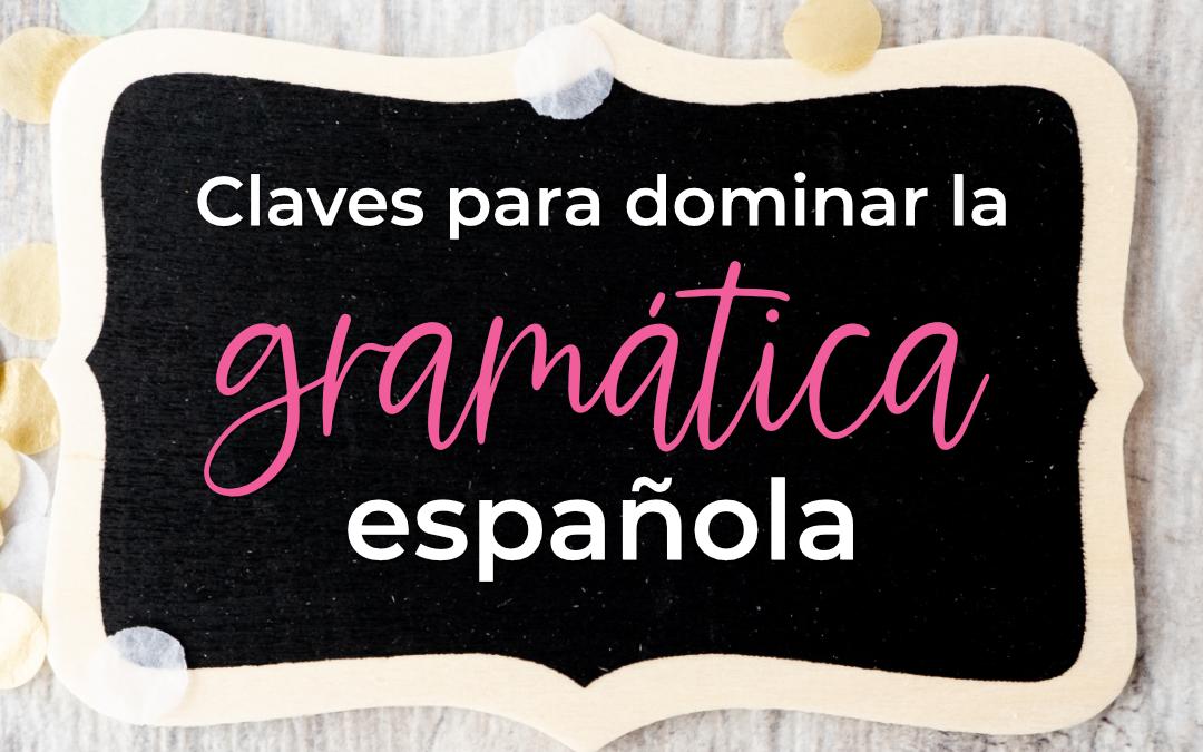 3 claves para dominar la gramática española
